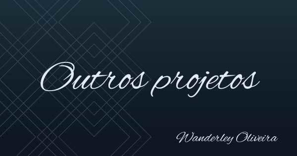 Outros projetos - Wanderley Oliveira