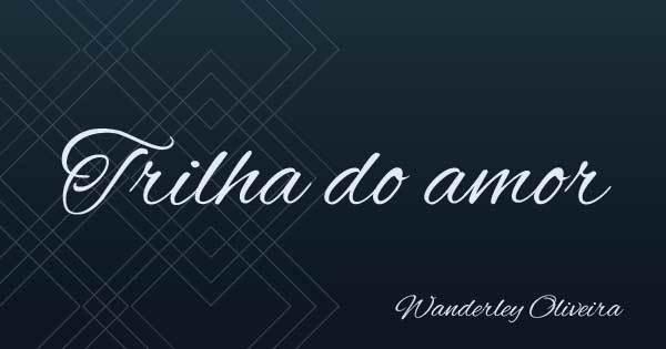 Trilha do Amor - Wanderley Oliveira